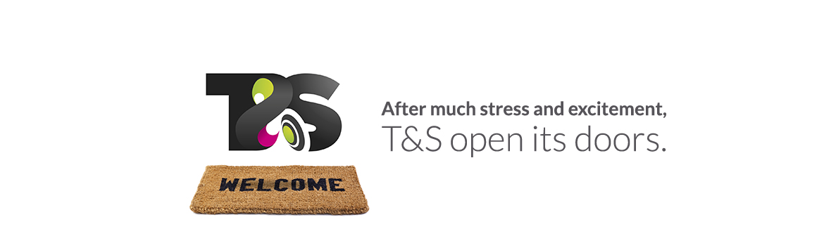 T&S open its doors – July 2011